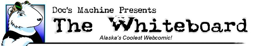 The Whiteboard! Alaska's Coolest Webcomic!